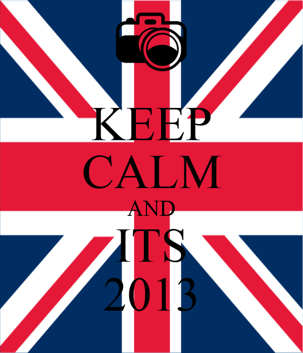 KEEP CALM AND ITS 2013