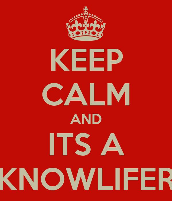 KEEP CALM AND ITS A KNOWLIFER