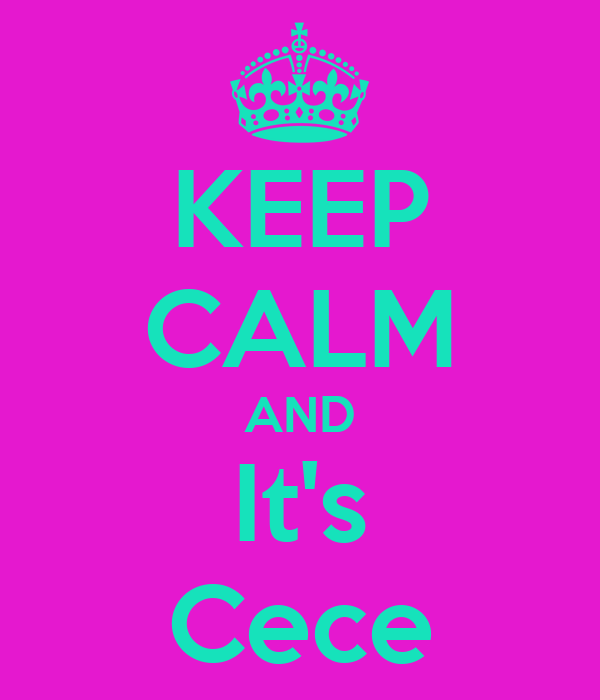 KEEP CALM AND It's Cece