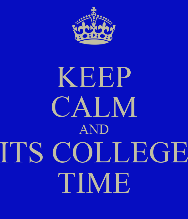 KEEP CALM AND ITS COLLEGE TIME