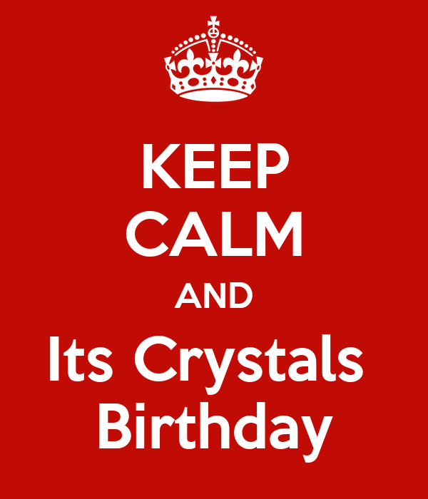 KEEP CALM AND Its Crystals  Birthday