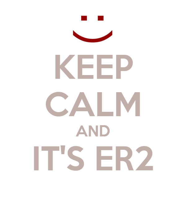 KEEP CALM AND IT'S ER2