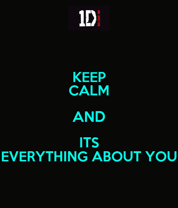 KEEP CALM AND ITS EVERYTHING ABOUT YOU