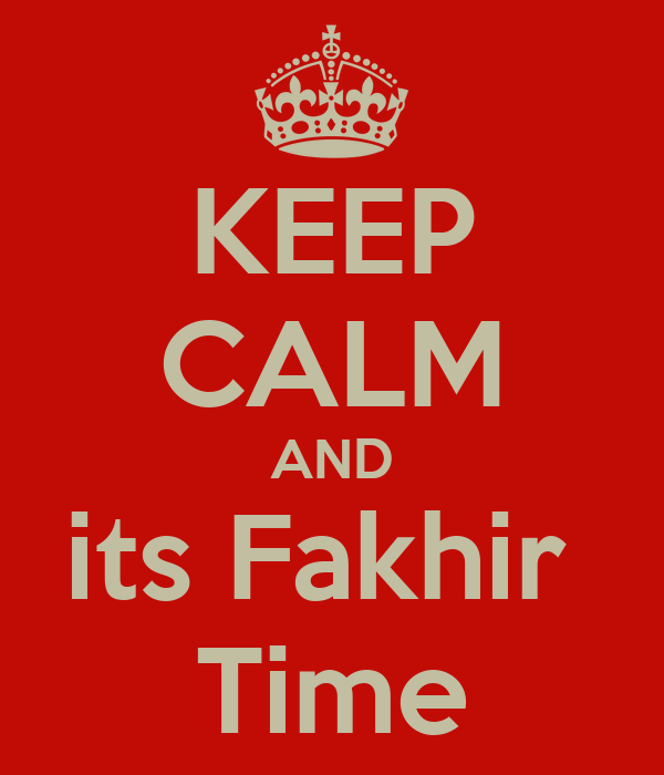 KEEP CALM AND its Fakhir  Time