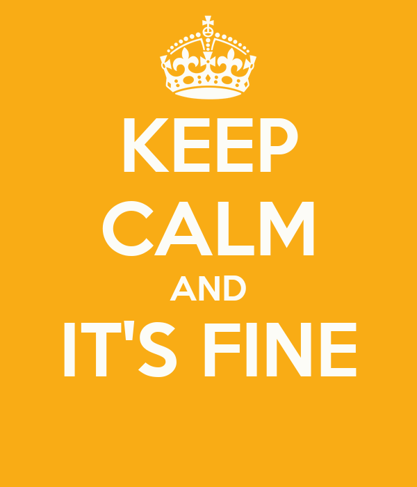 KEEP CALM AND IT'S FINE