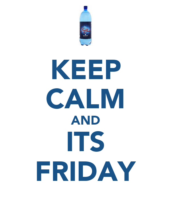 KEEP CALM AND ITS FRIDAY