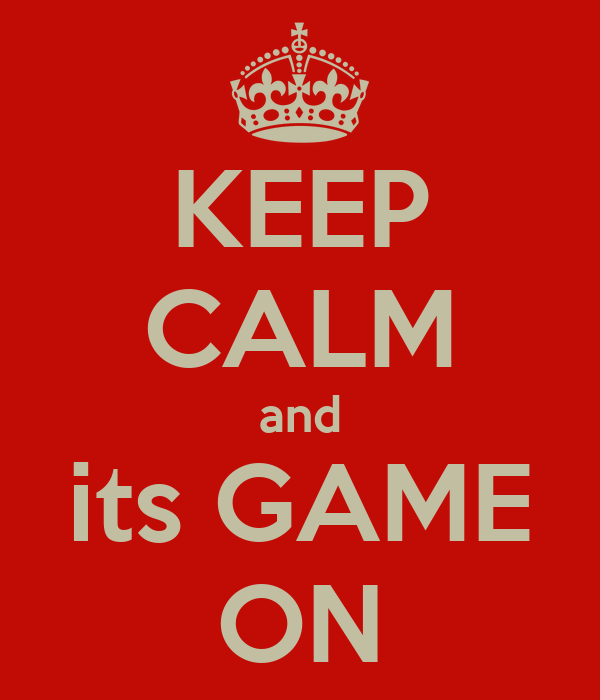 KEEP CALM and its GAME ON