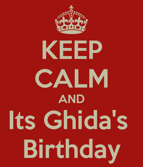 KEEP CALM AND Its Ghida's  Birthday