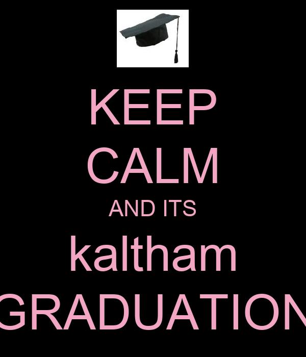 KEEP CALM AND ITS kaltham GRADUATION