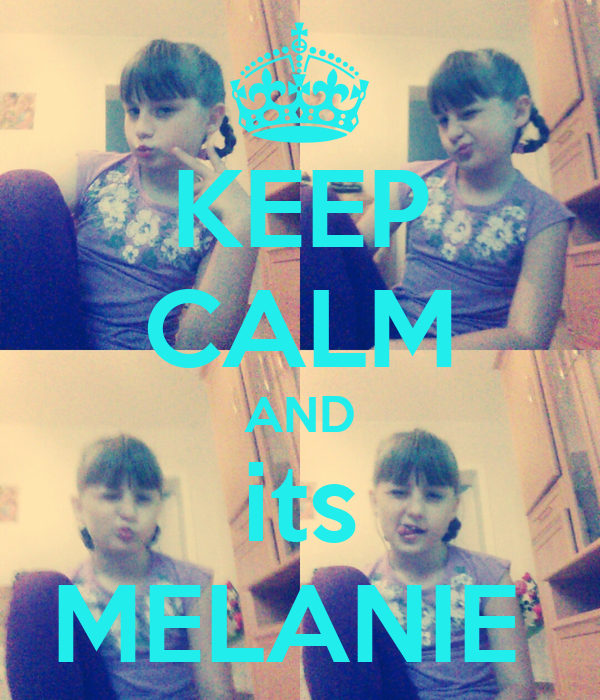 KEEP CALM AND its MELANIE