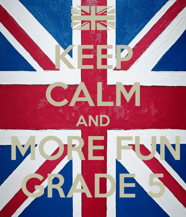 KEEP CALM AND ITS MORE FUN IN  GRADE 5