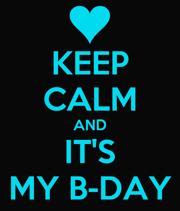 KEEP CALM AND IT'S MY B-DAY
