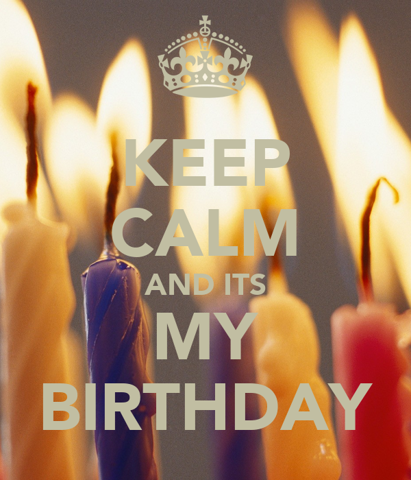KEEP CALM AND ITS MY BIRTHDAY