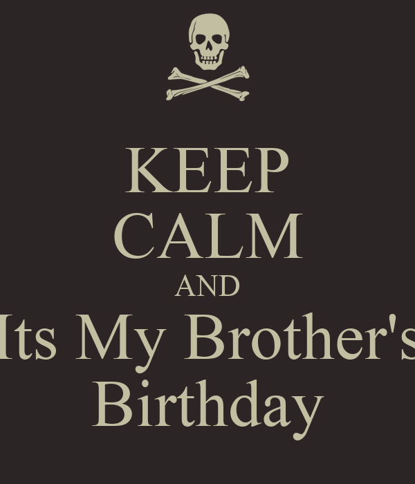 KEEP CALM AND Its My Brother's Birthday
