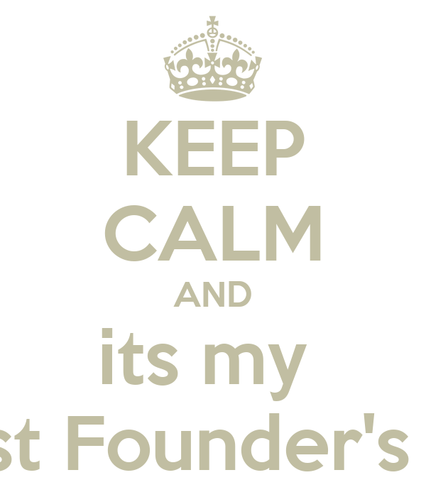 KEEP CALM AND its my  Phrist Founder's Day!
