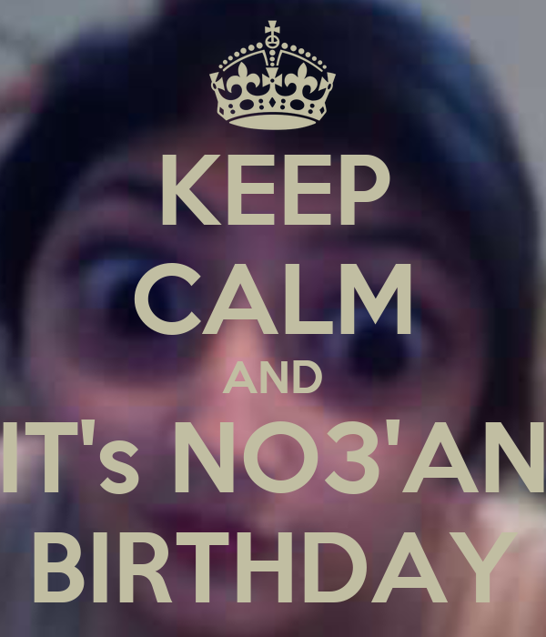 KEEP CALM AND IT's NO3'AN BIRTHDAY