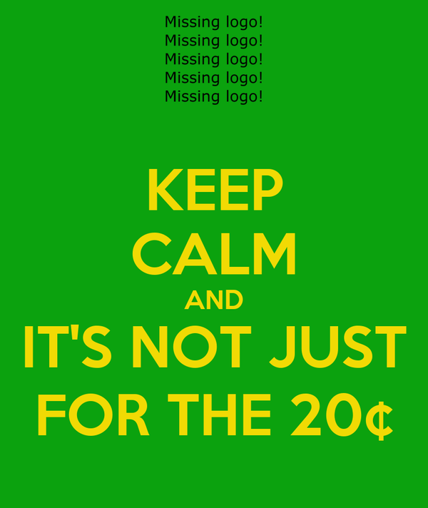 KEEP CALM AND IT'S NOT JUST FOR THE 20¢