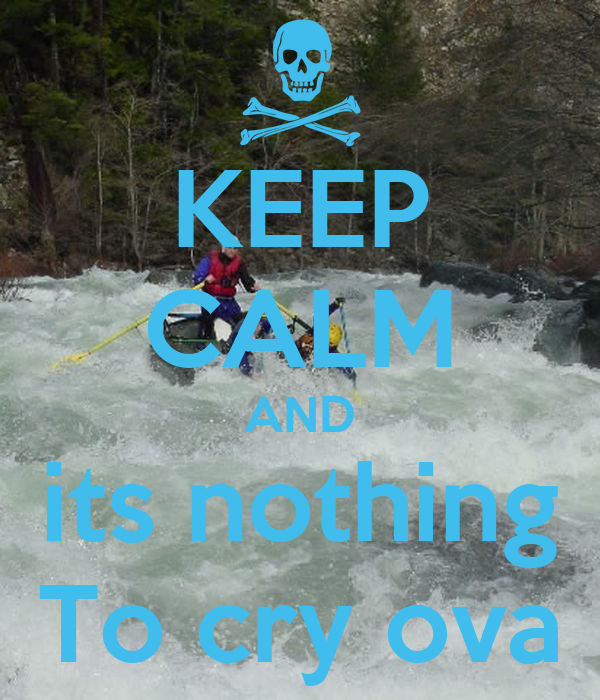 KEEP CALM AND its nothing To cry ova