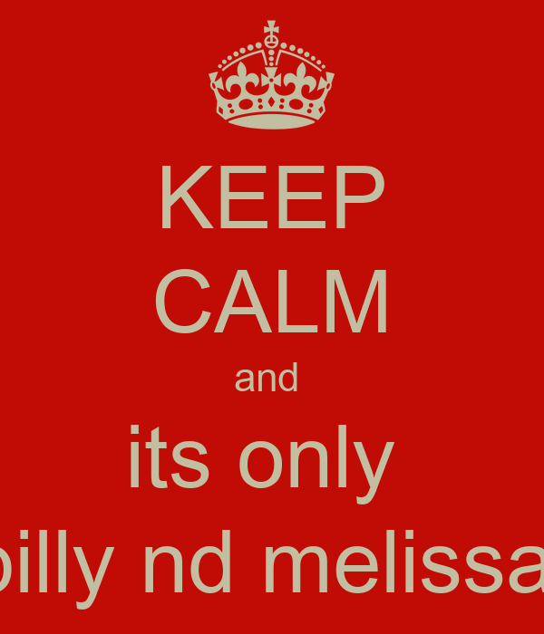 KEEP CALM and  its only  billy nd melissa