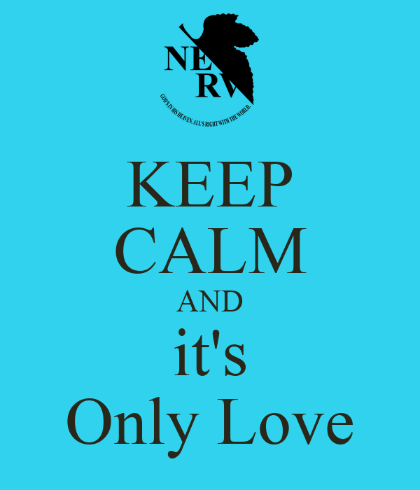 KEEP CALM AND it's Only Love