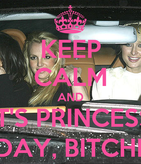 KEEP CALM AND IT'S PRINCESS FRIDAY, BITCHES!!!