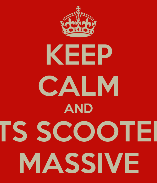 KEEP CALM AND ITS SCOOTER MASSIVE