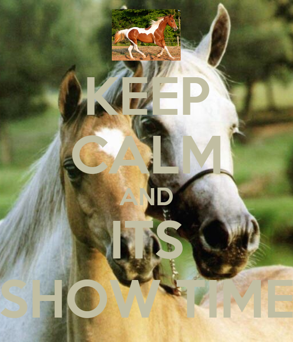 KEEP CALM AND ITS SHOW TIME