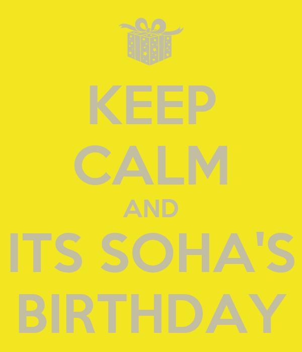 KEEP CALM AND ITS SOHA'S BIRTHDAY