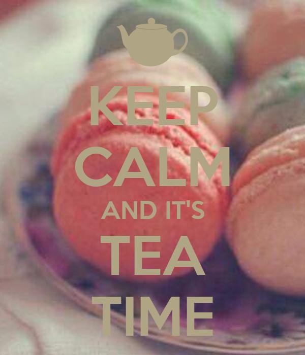 KEEP CALM AND IT'S TEA TIME