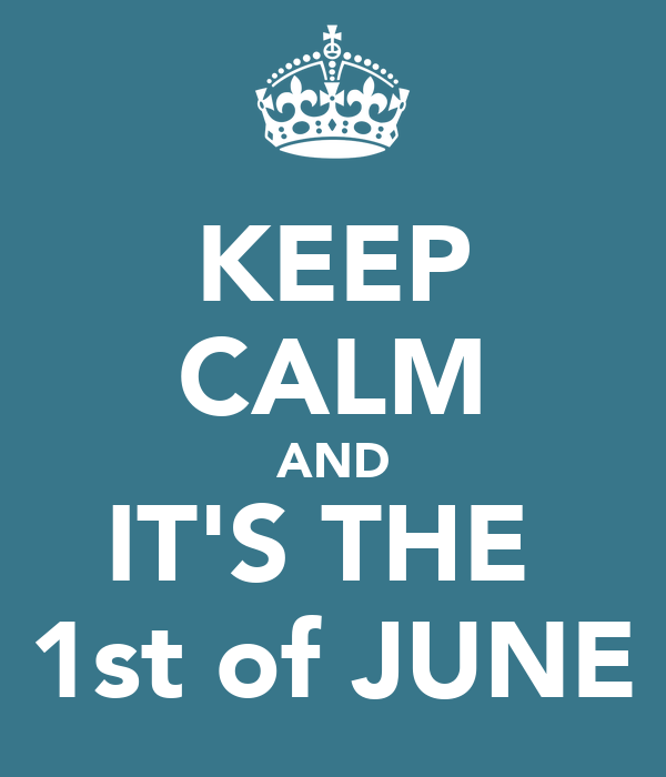 KEEP CALM AND IT'S THE  1st of JUNE