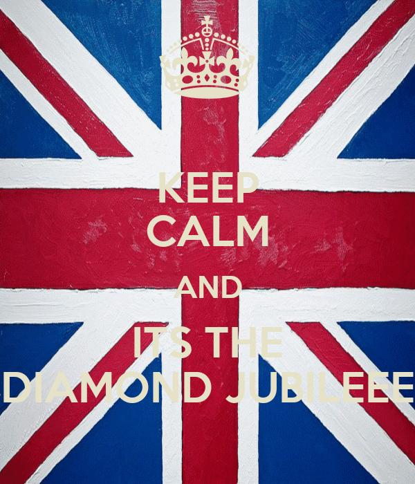 KEEP CALM AND ITS THE DIAMOND JUBILEEE