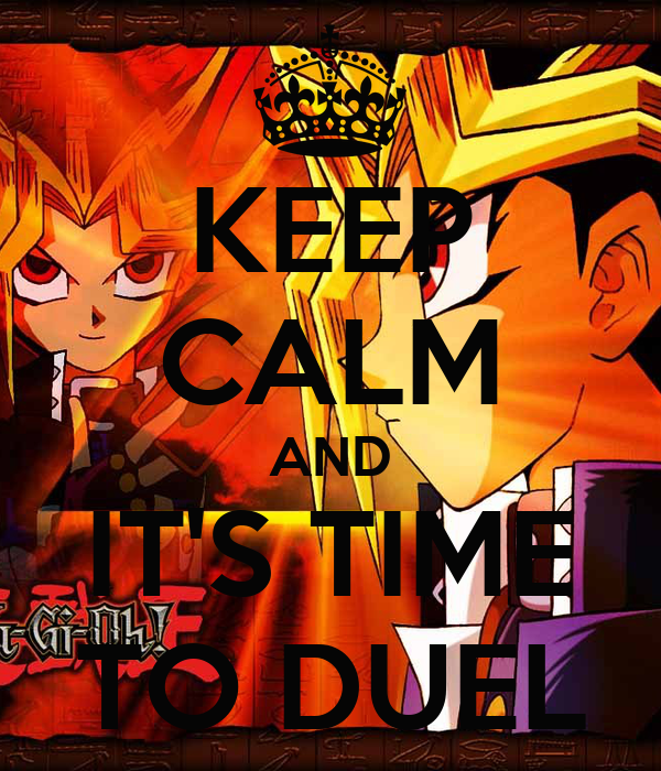 KEEP CALM AND IT'S TIME TO DUEL