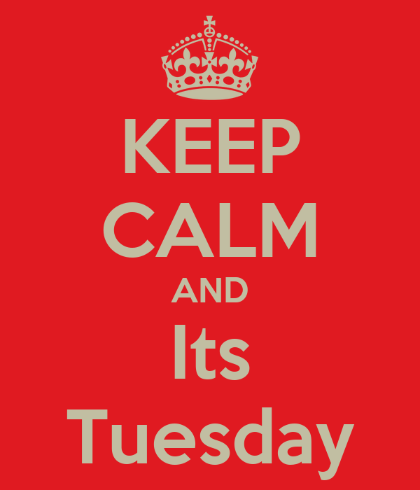 KEEP CALM AND Its Tuesday