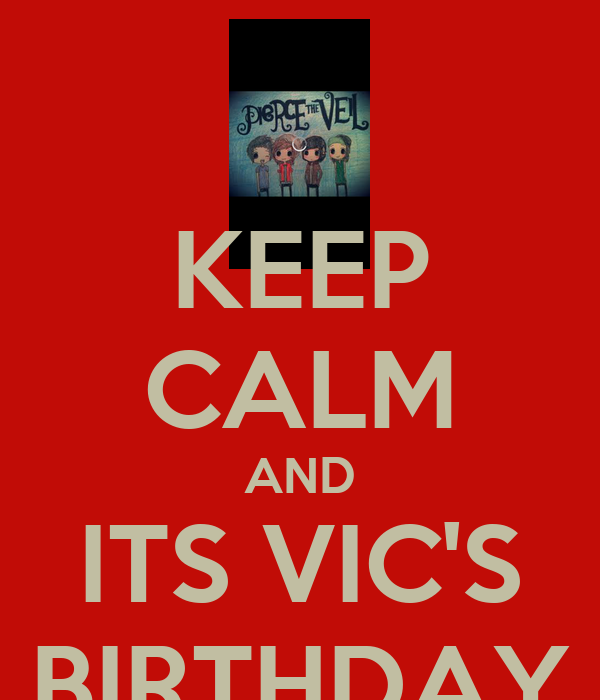 KEEP CALM AND ITS VIC'S BIRTHDAY