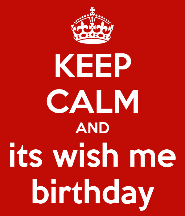 KEEP CALM AND its wish me birthday