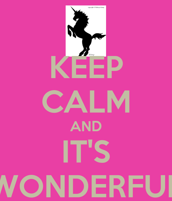 KEEP CALM AND IT'S WONDERFUL