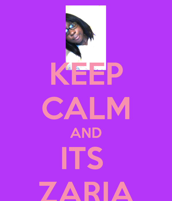 KEEP CALM AND ITS  ZARIA