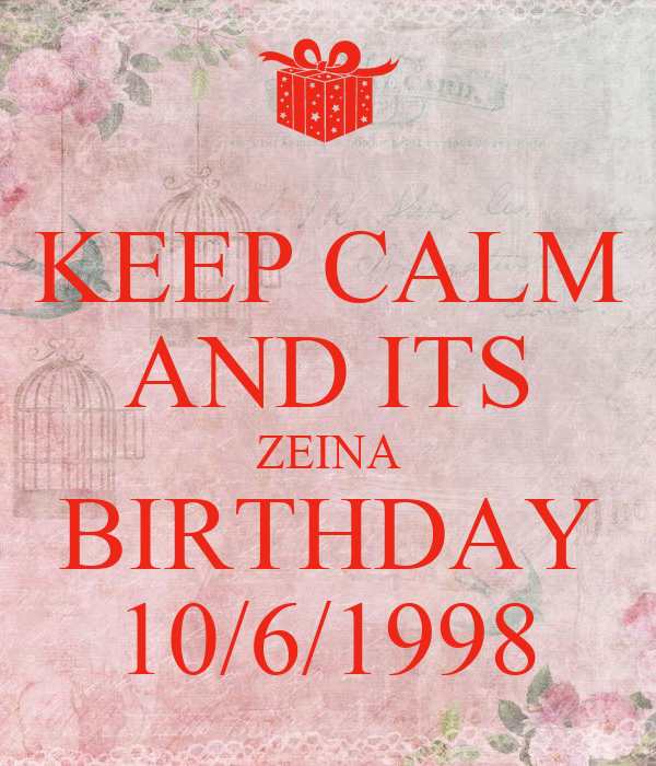 KEEP CALM AND ITS ZEINA BIRTHDAY 10/6/1998