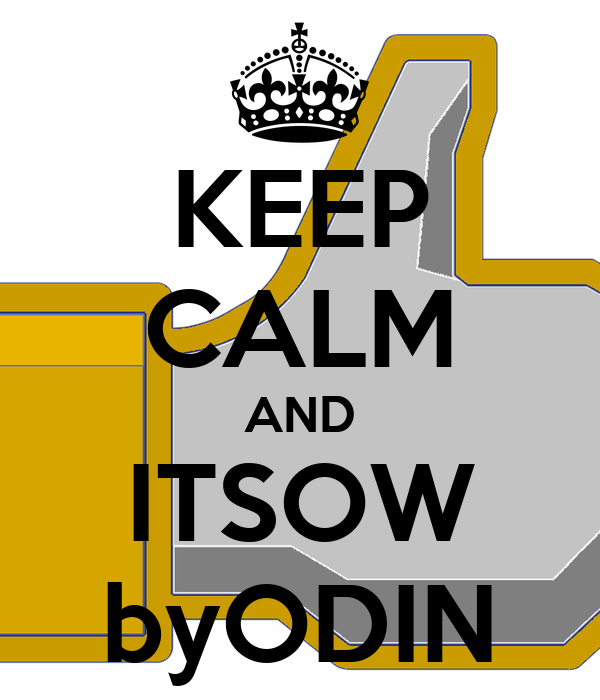 KEEP CALM AND ITSOW byODIN