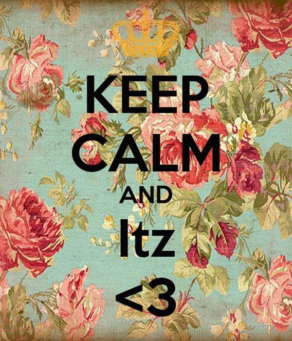 KEEP CALM AND Itz <3