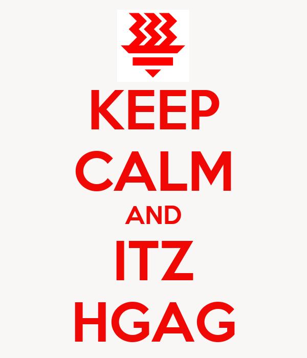 KEEP CALM AND ITZ HGAG