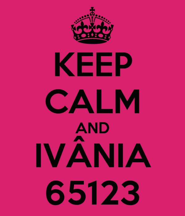 KEEP CALM AND IVÂNIA 65123