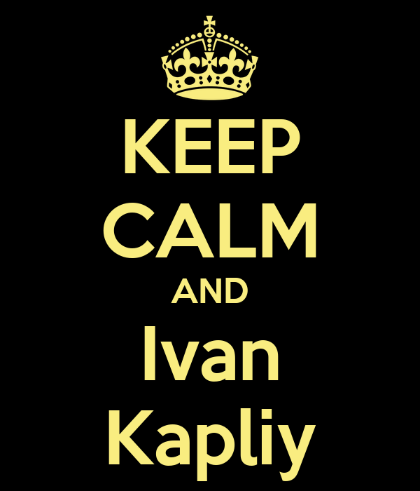 KEEP CALM AND Ivan Kapliy
