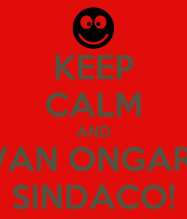 KEEP CALM AND IVAN ONGARI  SINDACO!