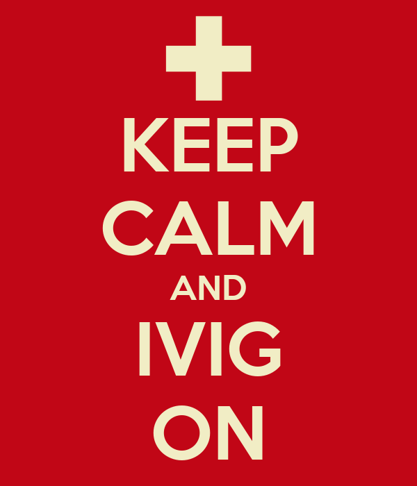 KEEP CALM AND IVIG ON