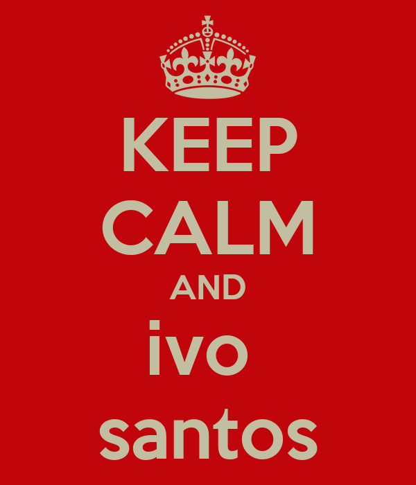 KEEP CALM AND ivo  santos
