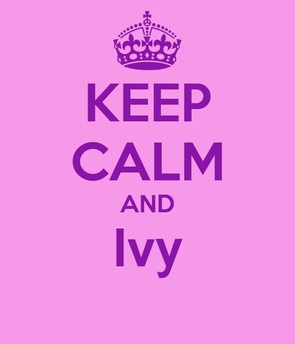 KEEP CALM AND Ivy