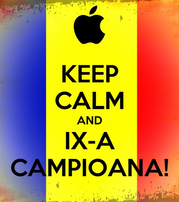 KEEP CALM AND IX-A CAMPIOANA!