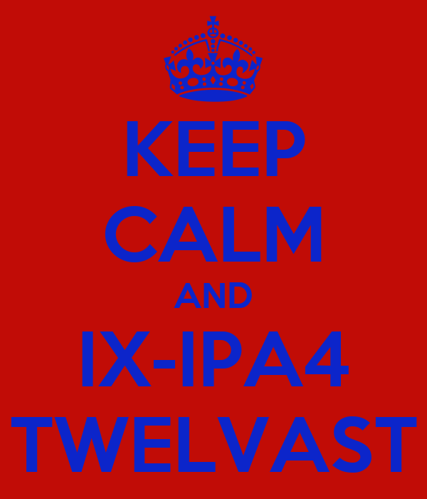 KEEP CALM AND IX-IPA4 TWELVAST