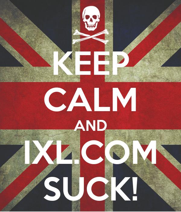 KEEP CALM AND IXL.COM SUCK!